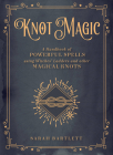 Knot Magic: A Handbook of Powerful Spells Using Witches' Ladders and other Magical Knots (Mystical Handbook) Cover Image