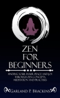 Zen For Beginners: Finding Your Inner Peace And Joy Through Zen Concepts, Meditation And Practises Cover Image