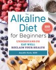 The Alkaline Diet for Beginners: Understand Ph, Eat Well, and Reclaim Your Health Cover Image