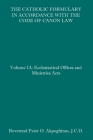The Catholic Formulary in Accordance with the Code of Canon Law: Volume 1A: Ecclesiastical Offices and Ministries Acts Cover Image