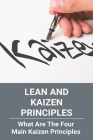 Lean And Kaizen Principles: What Are The Four Main Kaizen Principles: Lean Manufacturing 5S Smed Tpm Kanban Kaizen Cover Image