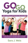 Go Go Yoga for Kids: Yoga Games & Activities for Children: 150+ Fun Yoga Games, Activities, Poses, & Challenges for Successfully Teaching Y Cover Image