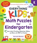 The Everything Kids' Math Puzzles for Kindergarten: Learn about Counting, Measuring, Adding, and More with 100 Fun Puzzles! (Everything® Kids) Cover Image