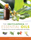 The Encyclopedia of Essential Oils: The Complete Guide to the Use of Aromatic Oils In Aromatherapy, Herbalism, Health, and Well Being Cover Image