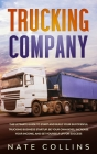 Trucking Company: The Ultimate Guide to Start and Build Your Successful Truckіng Business Startup. Be your Own Boss, Increase your Cover Image