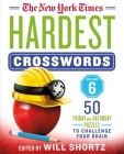 The New York Times Hardest Crosswords Volume 6: 50 Friday and Saturday Puzzles to Challenge Your Brain Cover Image
