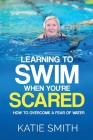 Learning To Swim When You're Scared: How To Overcome A Fear Of Water Cover Image
