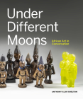 Under Different Moons: African Art in Conversation Cover Image