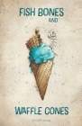 Fish Bones and Waffle Cones Cover Image