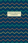 Vehicle Mileage Logbook: Keeping Tabs on Your Mileage For Work and Private: Vehicle Mileage Journal: Gas and Mileage Tracker Book Cover Image