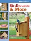 Birdhouses & More: Easy-To-Build Houses & Feeders for Birds, Bats, Butterflies and Other Backyard Creatures Cover Image