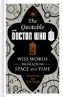The Official Quotable Doctor Who: Wise Words from Across Space and Time Cover Image
