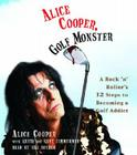 Alice Cooper, Golf Monster: My Twelve Steps to Becoming a Golf Addict Cover Image