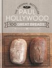 Paul Hollywood 100 Great Breads: The Original Bestseller Cover Image