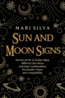 Sun and Moon Signs: Secrets of the 12 Zodiac Signs, Different Sun-Moon Astrology Combinations, Personality Types, and Compatibility Cover Image
