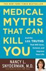Medical Myths That Can Kill You: And the 101 Truths That Will Save, Extend, and Improve Your Life Cover Image