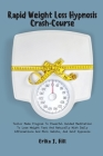 Rapid Weight Loss Hypnosis Crash-Course: Tailor Made Program To Powerful Guided Meditation To Lose Weight Fast And Naturally With Daily Affirmations A Cover Image