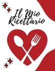 IL MIO RICETTARIO - Annota le Ricette che ami nel tuo libro di cucina personalizzato, 100 pagine compilabili con sommario iniziale Cover Image