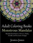 Adult Coloring Books: Monstrous Mandalas: Stress-Relieving Floral Patterns: Mandalas, Flowers, Floral, Paisley Patterns, Decorative, Vintage Cover Image