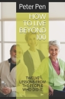 How to Live Beyond 100: Twelve Lessons from the People Who Did It (Health #101) Cover Image