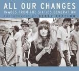 All Our Changes: Images from the Sixties Generation Cover Image
