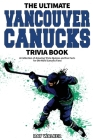 The Ultimate Vancouver Canucks Trivia Book: A Collection of Amazing Trivia Quizzes and Fun Facts for Die-Hard Canucks Fans! Cover Image