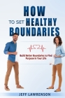 How to Set Healthy Boundaries: Build Better Boundaries to Find Purpose in Your Life Cover Image