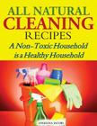 All Natural Cleaning Recipes: A Non-Toxic Household is a Healthy Household Cover Image