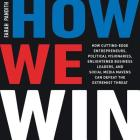 How We Win: How Cutting-Edge Entrepreneurs, Political Visionaries, Enlightened Business Leaders, and Social Media Mavens Can Defea Cover Image
