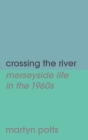 Crossing the river: merseyside life in the 1960s Cover Image