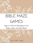 Bible Maze Games: Help To Find A Birthplace For Baby Jesus Activity Book Cover Image