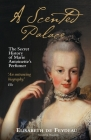 A Scented Palace: The Secret History of Marie Antoinette's Perfumer Cover Image