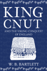 King Cnut and the Viking Conquest of England 1016 Cover Image