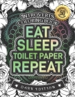 Introverts Coloring Book: Eat Sleep Toilet Paper Repeat: Snarky Adult Colouring Gift Book For Home Lovers (Dark Edition) Cover Image