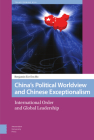 China's Political Worldview and Chinese Exceptionalism: International Order and Global Leadership Cover Image