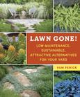 Lawn Gone!: Low-Maintenance, Sustainable, Attractive Alternatives for Your Yard Cover Image