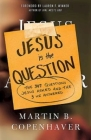 Jesus Is the Question: The 307 Questions Jesus Asked and the 3 He Answered Cover Image
