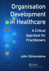 Organisation Development in Healthcare: A Critical Appraisal for Practitioners Cover Image
