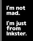 I'm not mad. I'm just from Inkster.: A Fun Composition Book for a Native Inkster, MI Resident and Sports Fan Cover Image