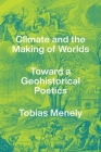 Climate and the Making of Worlds: Toward a Geohistorical Poetics Cover Image