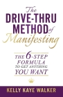 The Drive Thru Method of Manifesting: The 6-Step Formula to Get Anything You Want Cover Image