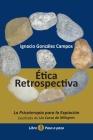 Ética Retrospectiva Libro Primero: La Psicoterapia para la Expiación destilada de Un Curso de Milagros. Paso a Paso. Cover Image