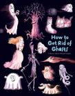 How to Get Rid of Ghosts  Cover Image