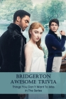 Bridgerton Awesome Trivia: Things You Don't Want To Miss In The Series: Fun Trivia Bridgerton Cover Image