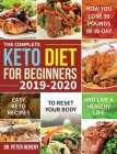 The Complete Keto Diet for Beginners 2019-2020: Easy Keto Recipes to Reset Your Body and Live a Healthy Life (How You Lose 38 Pounds in 30-Day) Cover Image