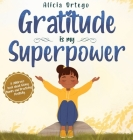 Gratitude is My Superpower: A children's book about Giving Thanks and Practicing Positivity. Cover Image