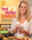 Ten Dollar Dinners: 140 Recipes and Tips to Elevate Simple, Fresh Meals Any Night of the Week Cover Image