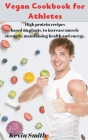 Vegan Cookbook for Athletes: High protein recipes based on plants, to increase muscle strength, maintaining health and energy. Cover Image