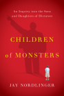 Children of Monsters: An Inquiry Into the Sons and Daughters of Dictators Cover Image