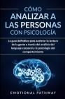 Cómo analizar a las personas con psicología: La guía definitiva para acelerar la lectura de la gente a través del análisis del lenguaje corporal y la Cover Image